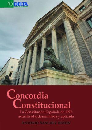 Concordia constitucional. La Constitución Española de 1978 actualizada, desarrollada y aplicada