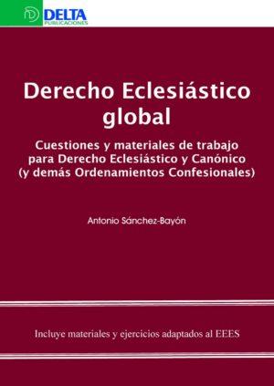 Derecho Eclesiástico global. Cuestiones y materiales de trabajo para Derecho Eclesiástico Canónico (y demás ordenamientos confesionales)